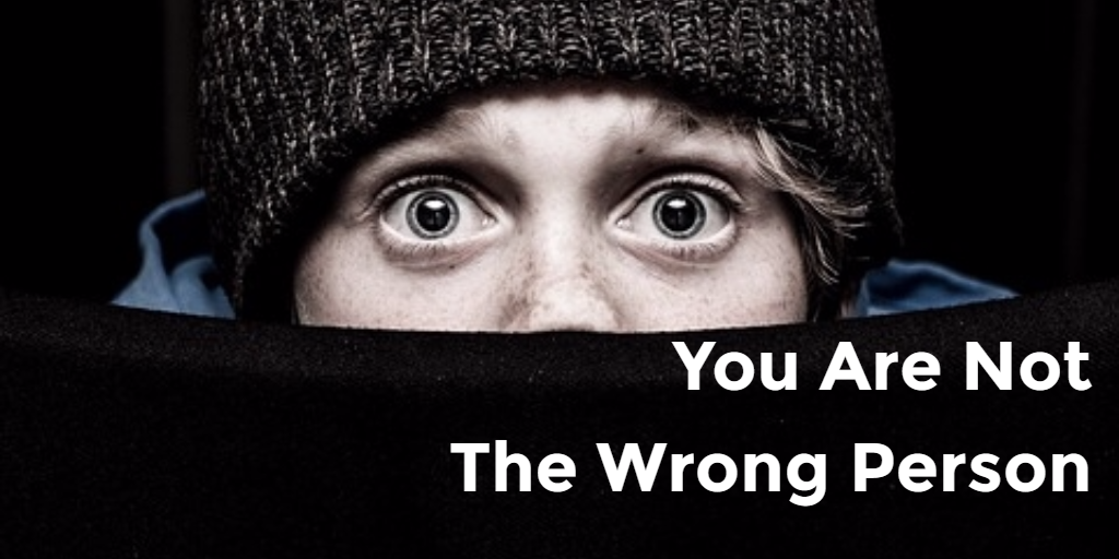 You Are Not The Wrong Person