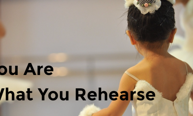 You Are What You Rehearse