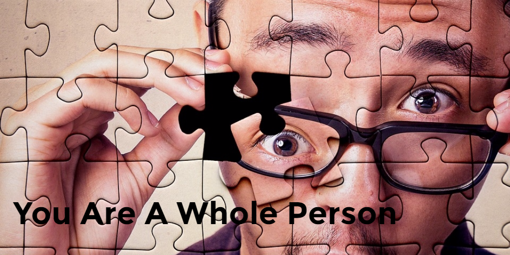 You Are A Whole Person