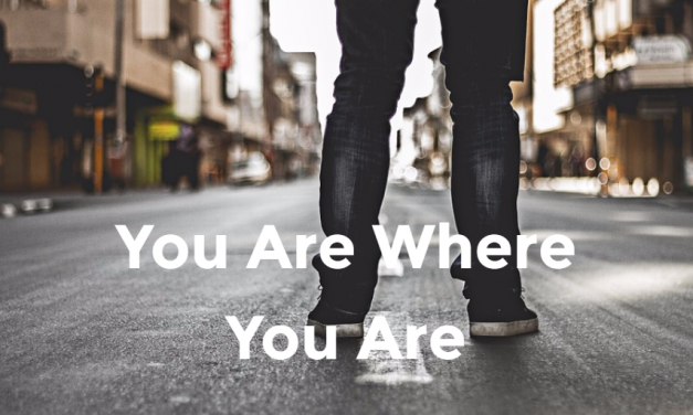 You Are Where You Are