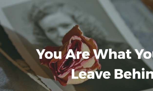 You Are What You Leave Behind