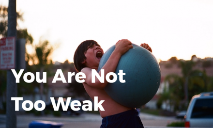 You Are Not Too Weak