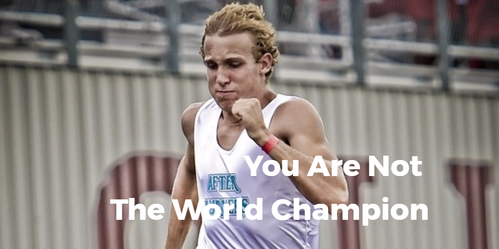 You Are Not The World Champion