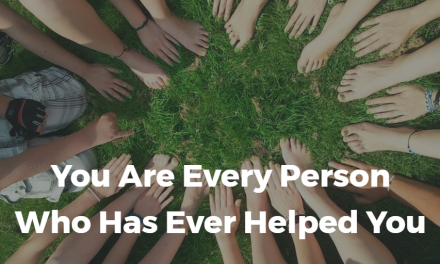 You Are Every Person Who Has Ever Helped You